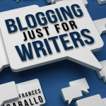 Blogging Just for Writers by Frances Caballo
