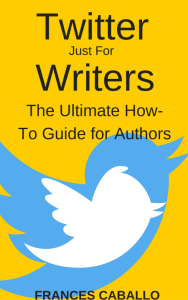Twitter Just for Writers by Frances Caballo