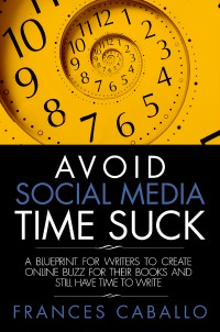 Social Media Time Suck by Frances Caballo of Social Media Just for Writers