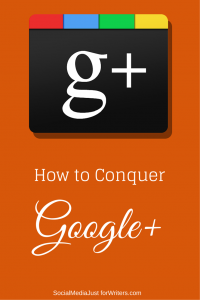 How to Conquer Google+ By Frances Caballo