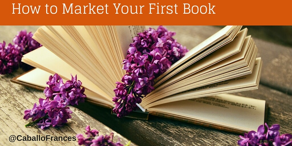 How to Market Your First Book by Frances Caballo