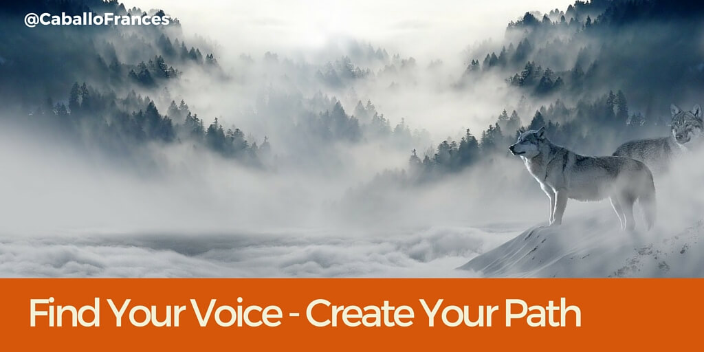 Find your voice - create your path by Frances Caballo