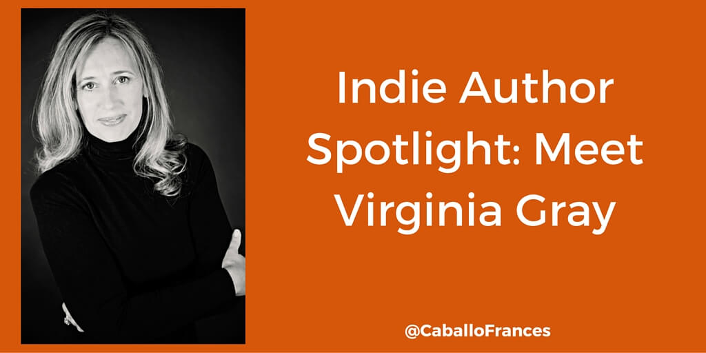 Indie Author Spotlight: Virginia Gray by Frances Caballo