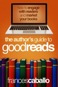 The Authors Guide to Goodreads by Frances Caballo