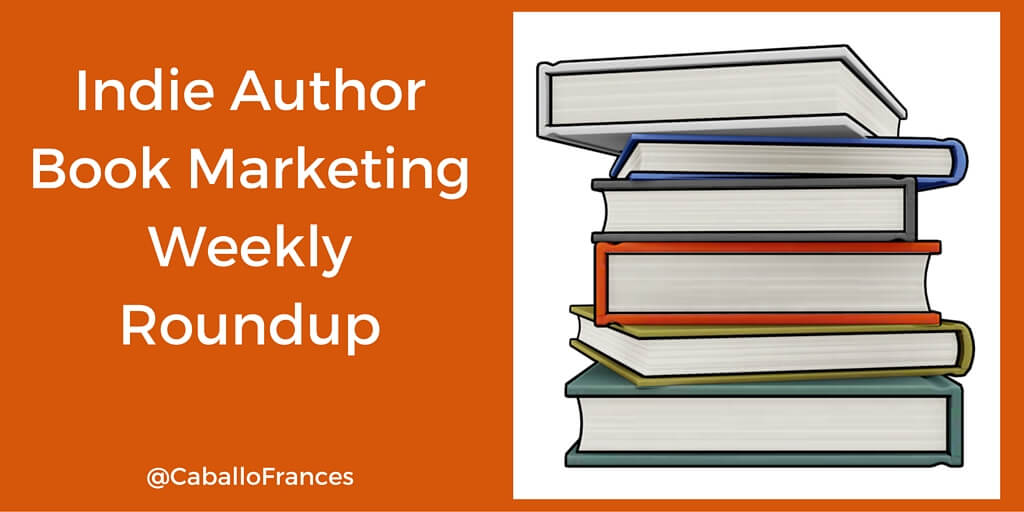 Indie Author Weekly Roundup by Frances Caballo