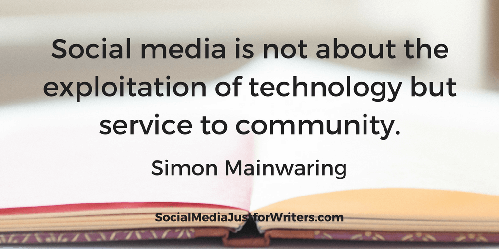 Social media is not about the exploitation of technology but service to community. Simon Mainwaring