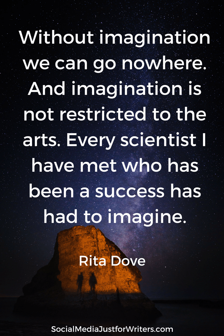 Without imagination we can go nowhere. And imagination is not restricted to the arts. Every scientist I have met who has been a success has had to imagine. RITA DOVE