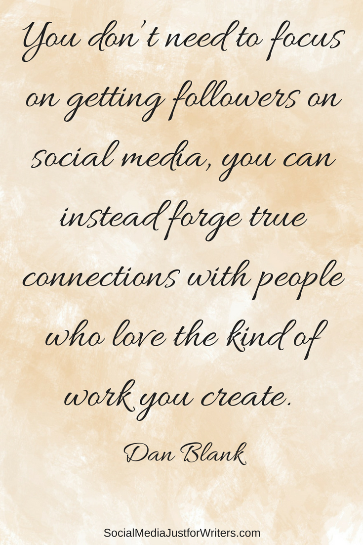 You don't need to focus on getting followers on social media, you can instead forge true connections with people who love the kind of work you create. -Dan Blank