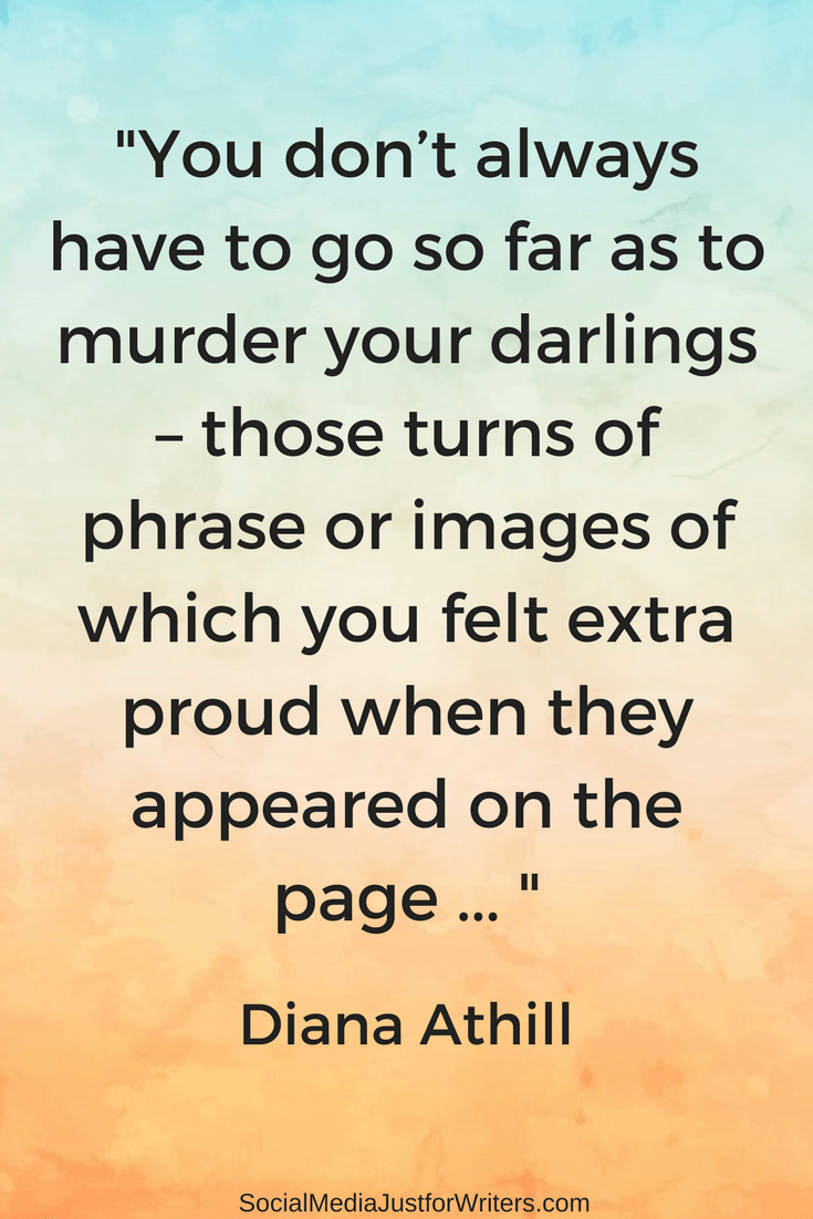 You don't always have to go so far as to murder your darlings – those turns of phrase or images of which you felt extra proud when they appeared on the page ... by Diana Athill