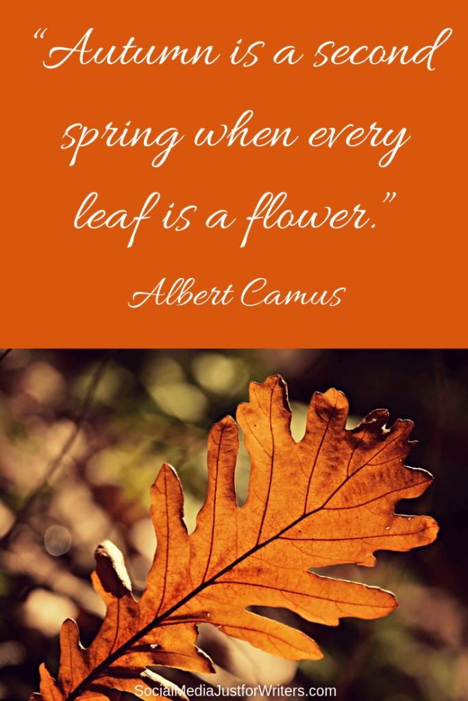 """Autumn is a second spring when every leaf is a flower."" —Albert Camus-"