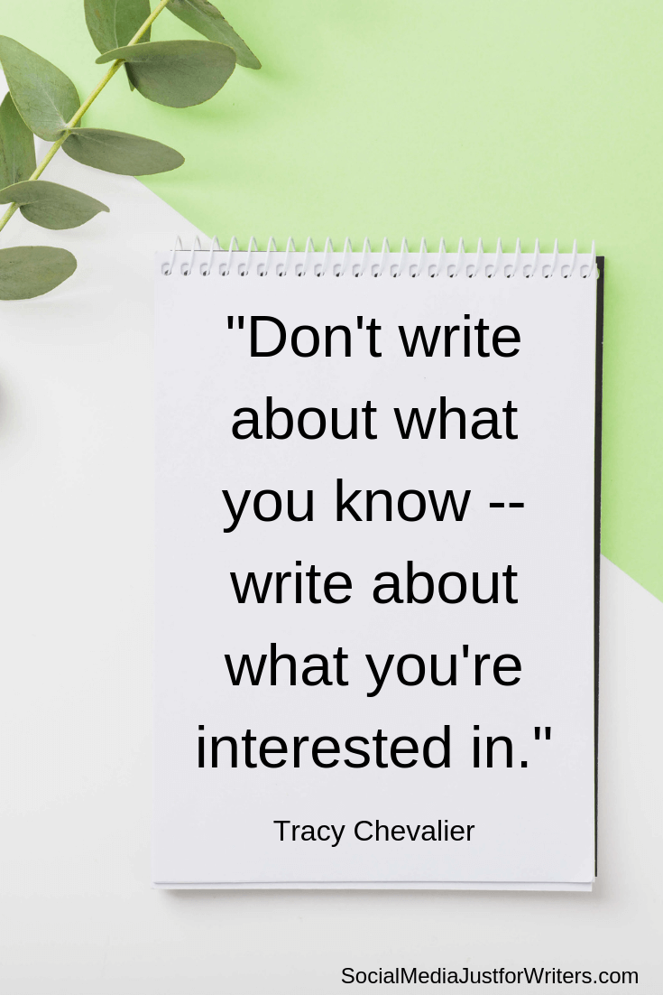 Don't write about what you know -- write about what you're interested in.