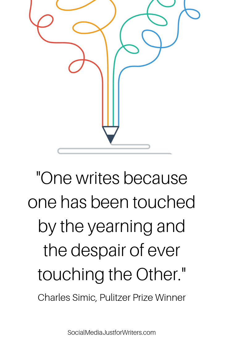 One writes because one has been touched by the yearning and the despair of ever touching the Other.