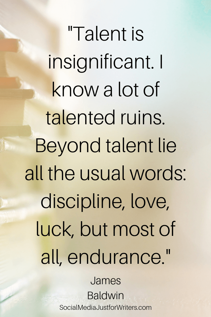 Talent is insignificant. I know a lot of talented ruins. Beyond talent lie all the usual words_ discipline, love, luck, but most of all, endurance. James Baldwin